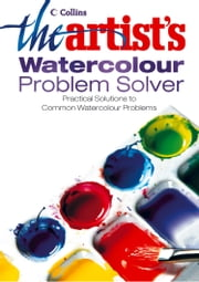 The Artist's Watercolour Problem Solver ebook by Artist Magazine, The