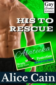 His To Rescue [Gay Erotic romance] ebook by Alice Cain