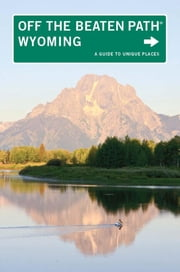 Wyoming Off the Beaten Path® - A Guide to Unique Places ebook by Michael Mccoy