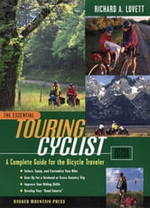 The Essential Touring Cyclist: A Complete Guide for the Bicycle Traveler, Second Edition - A Complete Guide for the Bicycle Traveler, Second Edition ebook by Richard Lovett