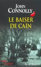 Le Baiser de Caïn ebook by John CONNOLLY, Jacques MARTINACHE