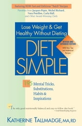 Diet Simple - 195 Mental Tricks, Substitutions, Habits & Inspirations ebook by Katherine Tallmadge