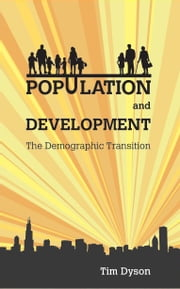 Population and Development - The Demographic Transition ebook by Tim Dyson