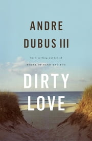 Dirty Love ebook by Andre Dubus III