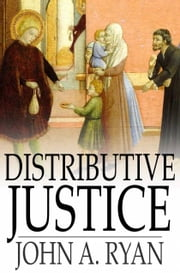 Distributive Justice - The Right and Wrong of Our Present Distribution of Wealth ebook by John A. Ryan