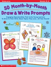 50 Month-by-Month Draw & Write Prompts: Engaging Reproducibles That Invite Young Learners To Draw & Then Write About Topics They Love...All Year Round ebook by Flynn, Danielle Blood