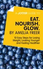 A Joosr Guide to… Eat. Nourish. Glow by Amelia Freer: 10 Easy Steps for Losing Weight, Looking Younger and Feeling Healthier ebook by Joosr
