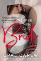 Three Men and a Bride ebook by Opal Carew