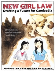 New Girl Law - Drafting a Future For Cambodia ebook by Anne Elizabeth Moore