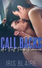 Call Backs - A Steamy College Romance ebook by Iris Blaire