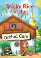 Sticky Rice at the Orchid Cafe ebook by