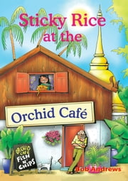 Sticky Rice at the Orchid Cafe ebook by Bob Andrews