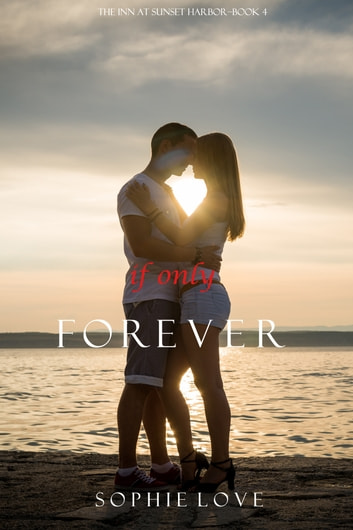 If Only Forever (The Inn at Sunset Harbor—Book 4) ebook by Sophie Love
