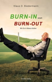 Burn-In statt Burn-Out - Wie Sie in Balance bleiben ebook by Klaus D. Biedermann