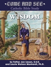 Come and See: Wisdom ebook by Fr. Jan Liesen, Laurie Watson Manhardt Ph.D.
