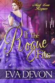 If the Rogue Fits - Must Love Rogues, #2 ebook by Eva Devon
