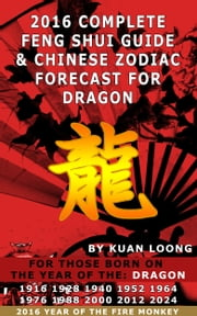 2016 Dragon Feng Shui Guide & Chinese Zodiac Forecast ebook by Kuan Loong