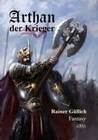 Arthan der Krieger ebook by Rainer Güllich