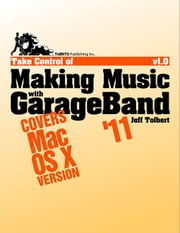 Take Control of Making Music with GarageBand '11 ebook by Jeff Tolbert