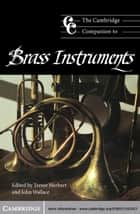 The Cambridge Companion to Brass Instruments ebook by Trevor Herbert,John Wallace