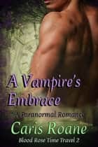 A Vampire's Embrace - A Paranormal Romance ebook by Caris Roane