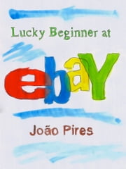 Lucky Beginner at eBay ebook by Joao Pires
