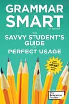 Grammar Smart, 4th Edition - The Savvy Student's Guide to Perfect Usage ebook by Princeton Review