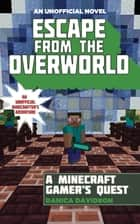Escape from the Overworld - An Unofficial Overworld Adventure, Book One ebook by Danica Davidson