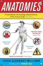 Anatomies - The Human Body, Its Parts and The Stories They Tell ebook by Hugh Aldersey-Williams
