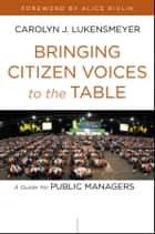 Bringing Citizen Voices to the Table ebook by Carolyn J. Lukensmeyer