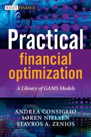 Practical Financial Optimization - A Library of GAMS Models ebook by Stavros A. Zenios,Soren S Nielson,Andrea  Consiglio