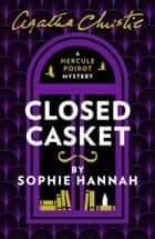 Closed Casket: The New Hercule Poirot Mystery eBook by Sophie Hannah, Agatha Christie
