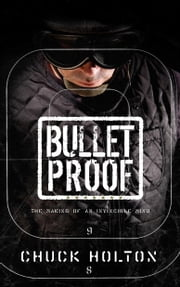 Bulletproof - The Making of an Invincible Mind ebook by Chuck Holton