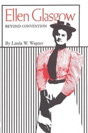 Ellen Glasgow - Beyond Convention ebook by Linda W. Wagner