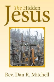 The Hidden Jesus ebook by Dan R. Mitchell