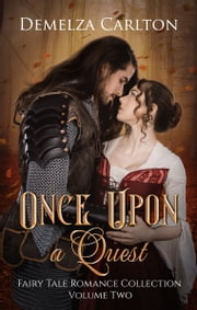 Once Upon a Quest - Five medieval fairytale romances ebook by Demelza Carlton