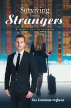 Surviving Among Strangers - Strangers' Survival Strategies ebook by Rev Emmanuel Oghene
