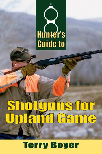 Hunters Guide to Shotguns for Upland Game ebook by Terry Boyer