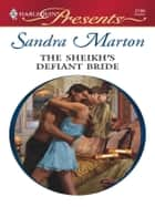 The Sheikh's Defiant Bride ebook by Sandra Marton