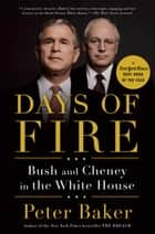 Days of Fire - Bush and Cheney in the White House ebook by Peter Baker