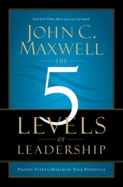 The 5 Levels of Leadership - Proven Steps to Maximize Your Potential ebook by John C. Maxwell