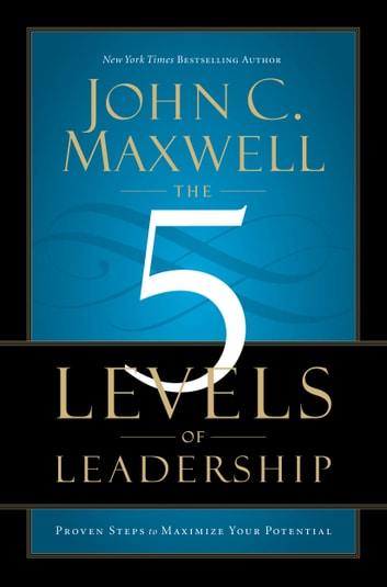 The 5 levels of leadership ebook by john c maxwell the 5 levels of leadership proven steps to maximize your potential ebook by john c fandeluxe Ebook collections