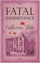 Fatal Inheritance ebook by Catherine Shaw