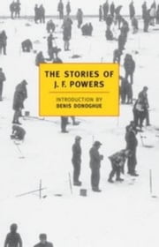 The Stories of J.F. Powers ebook by Denis Donoghue,J.F. Powers