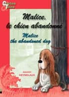 Malice, le chien abandonné/Malice, the abandoned dog ebook by Jasmin Heymelaux,Marie-Claude Caron,Morgane Siméon,Fabien Mary