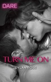 Turn Me On - A Scorching Hot Romance ebook by Dylan Rose