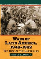 Wars of Latin America, 1948–1982 ebook by René De La Pedraja