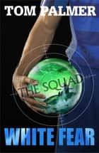 The Squad: White Fear ebook by Tom Palmer