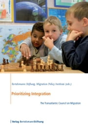 Prioritizing Integration - The Transatlantic Council on Migration ebook by Bertelsmann Stiftung