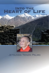 Into the Heart of Life ebook by Jetsunma Tenzin Palmo